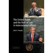The United States and the Rule of Law in International Affairs by J.F. Murphy