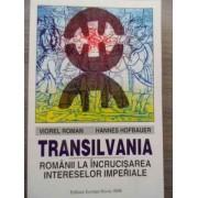 Transilvania Romanii La Incrucisarea Intereselor Imperiale - Viorel Roman Hannes Hofbauer