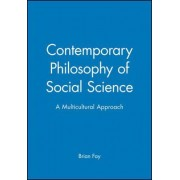 Contemporary Philosophy of Social Science by Brian Fay