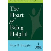 The Heart of Being Helpful by Peter Roger Breggin