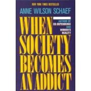 When Society Becomes an Addict by Ann Wilson Scheaf