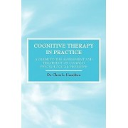 Cognitive Therapy in Practice - A Guide to the Assessment and Treatment of Common Psychological Problems by Chris L Hamilton