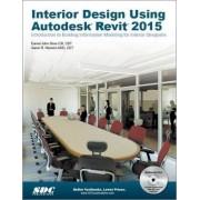 Interior Design Using Autodesk Revit 2015 by Aaron R. Hansen