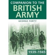 Companion to the British Army 1939-45 by George Forty