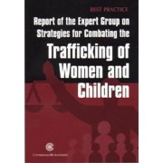 Report of the Expert Group on Strategies for Combating the Trafficking of Women and Children by Commonwealth Secretariat