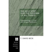 The Holy Spirit and the Renewal of All Things by T David Beck