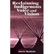 Reclaiming Indigenous Voice and Vision by Marie Battiste