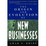 The Origin and Evolution of New Businesses by Amar V. Bhide
