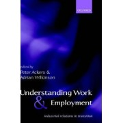 Understanding Work and Employment by Professor of Industrial Relations and Labour History Peter Ackers