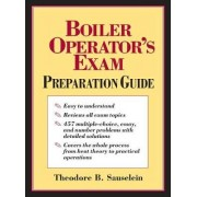 Boiler Operator's Exam Preparation Guide by Theodore B. Sauselein