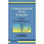 Computational Heat Transfer: Solution Techniques - Finite Difference Methodology v. 2 by A. A. Samarskii