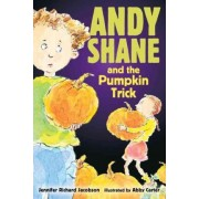 Andy Shane And The Pumpkin Trick by Richard Jacobson Jennifer