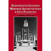 Nineteenth-Century Mormon Architecture and City Planning by Associate Professor of Architectural History C Mark Hamilton
