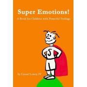 Super Emotions! a Book for Children with Powerful Feelings by Lionel Laander Lowry IV