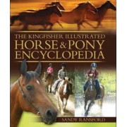 The Kingfisher Illustrated Horse & Pony Encyclopedia by Sandy Ransford