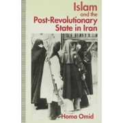 Islam and the Post-revolutionary State in Iran 1994 by Homa Omid