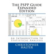 The Pspp Guide (Expanded Edition): An Introduction to Statistical Analysis