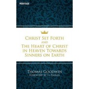 Christ Set Forth & the Heart of Christ in Heaven Towards Sinners on Earth by Thomas Goodwin