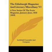 The Edinburgh Magazine and Literary Miscellany V2 by Constable And Company Archibald Constable and Company