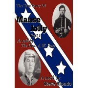 The True Story of Manse Jolly Part I by Steve Biondo