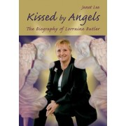 Kissed by Angels: The Biography of Lorraine Butler
