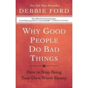 Why Good People Do Bad Things by Debbie Ford