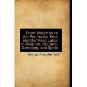 From Waterloo to the Peninsula by George Augustus Sala
