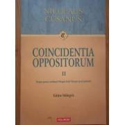 Coincidentia Oppositorum Vol.2 Despre Pacea Credintei Despre Beril Despre Jocul Globului Editie Bili - Nicolaus Cusanus