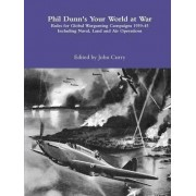 Phil Dunn's Your World at War Rules for Global Wargaming Campaigns 1939-45 Including Naval, Land and Air Operations by John Curry