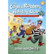 The Cops and Robbers Holiday Club! by John Hardwick