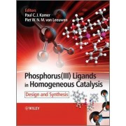 Phosphorus(III)Ligands in Homogeneous Catalysis by Paul C. J. Kamer