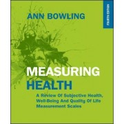 Measuring Health: A Review of Subjective Health, Well-Being and Quality of Life Measurement Scales by Ann Bowling