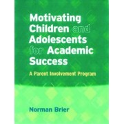 Motivating Children and Adolescents for Academic Success by Norman Brier