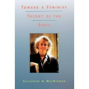 Toward a Feminist Theory of the State by Catharine A. MacKinnon
