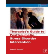 Therapist's Guide to Posttraumatic Stress Disorder Intervention by Sharon L. Johnson
