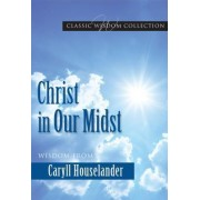 Christ in Our Midst by Caryll Houselander