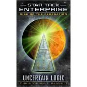 Star Trek: Enterprise: Rise of the Federation: Uncertain Logic by Christopher L. Bennett