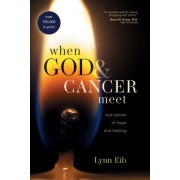 When God and Cancer Meet: True Stories of Hope and Healing