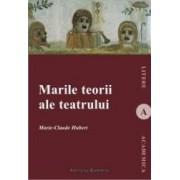 Marile teorii ale teatrului - Marie-Cluade Hubert