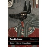 Dioses y mitos del Antiguo Egipto / Gods and Myths of Ancient Egypt by Robert A. Armour