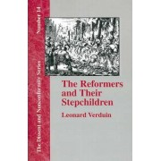The Reformers and Their Stepchildren by Leonard Verduin