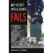 Why Secret Intelligence Fails by Michael A. Turner
