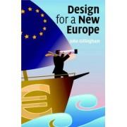 Design for a New Europe by John Gillingham