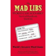 Mad Libs Worst-Case Scenario Survival Handbook: Travel by Leonard Stern