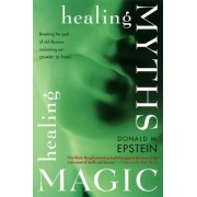 Healing Myths, Healing Magic: Breaking the Spell of Old Illusions: Reclaiming Our Power to Heal
