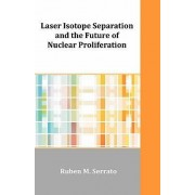 Laser Isotope Separation and the Future of Nuclear Proliferation by Ruben M Serrato