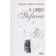 Il libro di Ştefana (traducere de Ştefana-Maria Petean şi Luca Oliva) - Petean, Ştefana-Maria.