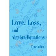 Love, Loss, and Algebra Equations by Tim Gallen