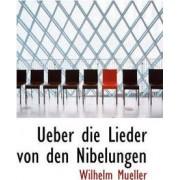 Ueber Die Lieder Von Den Nibelungen. by Wilhelm Mueller