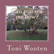 Can You See Me Now? by Toni Wooten